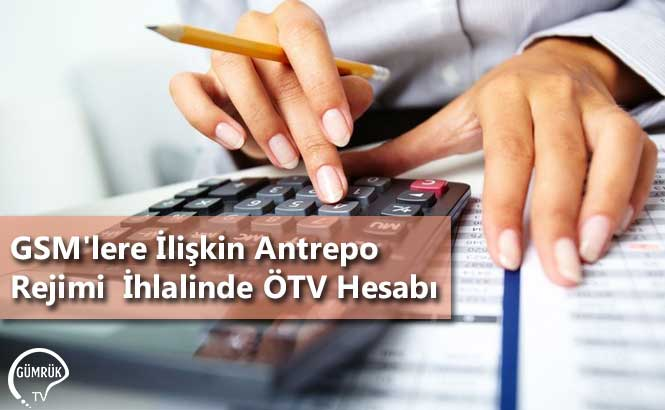 GSM'lere İlişkin Antrepo Rejimi  İhlalinde ÖTV Hesabı