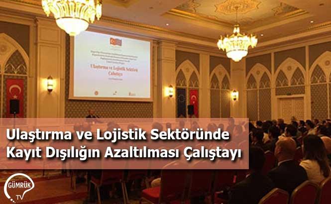 Ulaştırma ve Lojistik Sektöründe Kayıt Dışılığın Azaltılması Çalıştayı