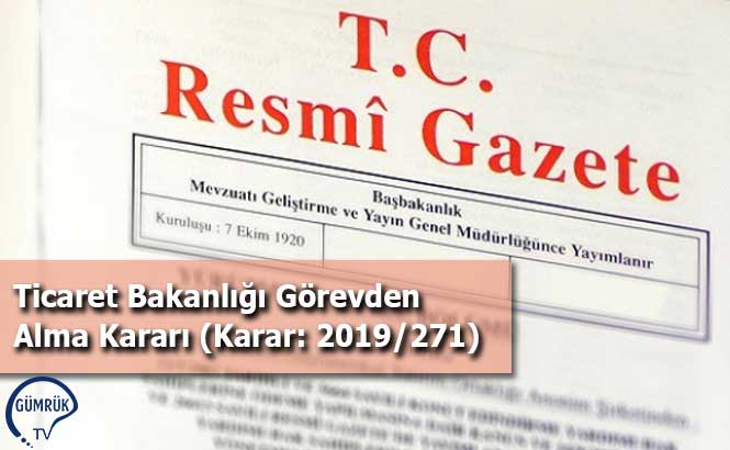 Ticaret Bakanlığı Görevden Alma Kararı (Karar: 2019/271)