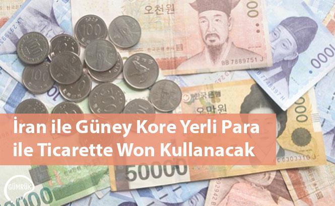 İran ile Güney Kore Yerli Para ile Ticarette Won Kullanacak