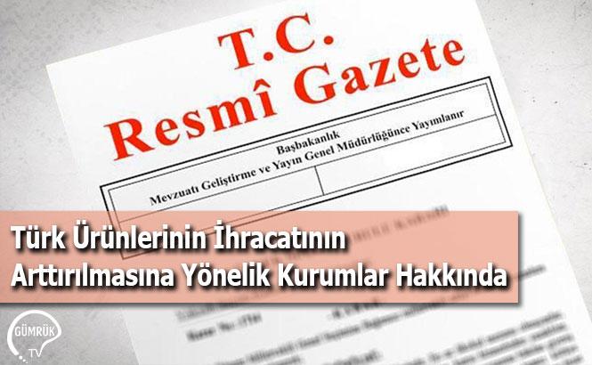 Türk Ürünlerinin İhracatının Arttırılmasına Yönelik Kurumlar Hakkında