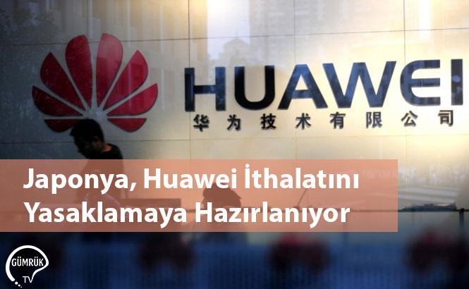 Japonya, Huawei İthalatını Yasaklamaya Hazırlanıyor