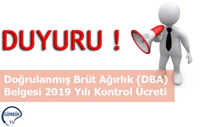Doğrulanmış Brüt Ağırlık (DBA) Belgesi 2019 Yılı Kontrol Ücreti
