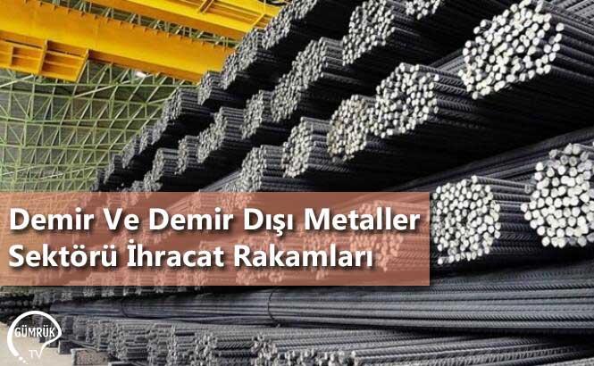 Demir Ve Demir Dışı Metaller Sektörü İhracat Rakamları