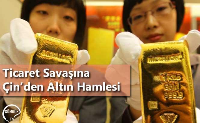 Ticaret Savaşına Çin'den Altın Hamlesi