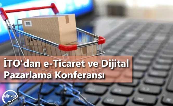 İTO'dan e-Ticaret ve Dijital Pazarlama Konferansı