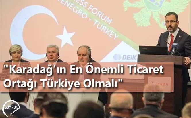 """""""Karadağ'ın En Önemli Ticaret Ortağı Türkiye Olmalı"""""""
