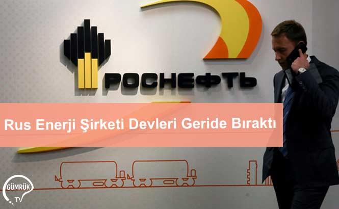 Rus Enerji Şirketi Devleri Geride Bıraktı
