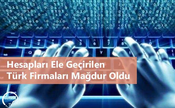 Hesapları Ele Geçirilen Türk Firmaları Mağdur Oldu