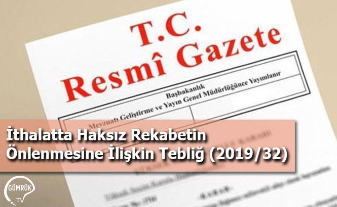 İthalatta Haksız Rekabetin Önlenmesine İlişkin Tebliğ (2019/32)