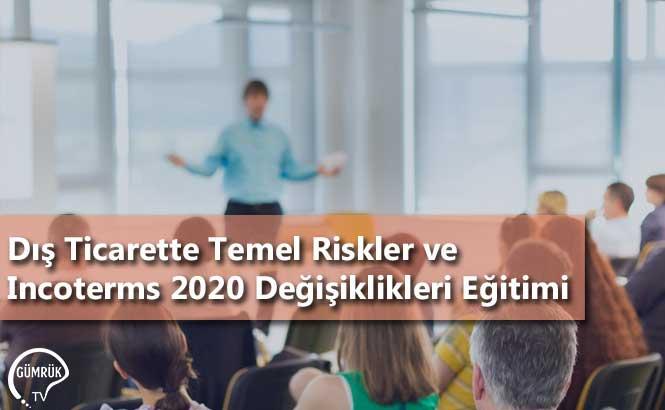Dış Ticarette Temel Riskler ve Incoterms 2020 Değişiklikleri Eğitimi
