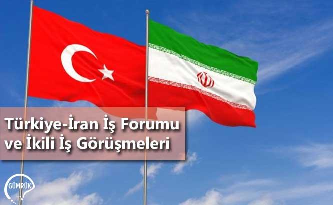 Türkiye-İran İş Forumu ve İkili İş Görüşmeleri