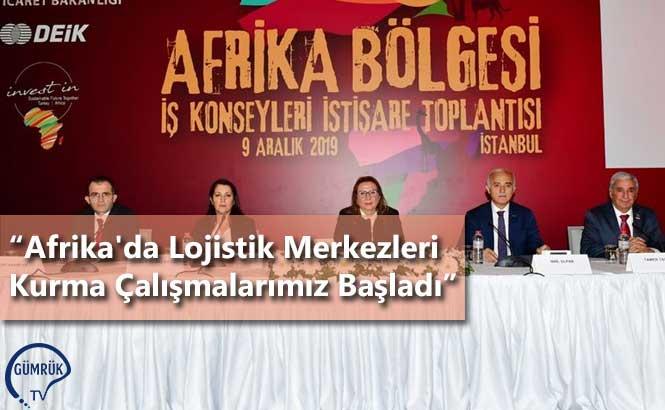 """""""Afrika'da Lojistik Merkezleri Kurma Çalışmalarımız Başladı"""""""