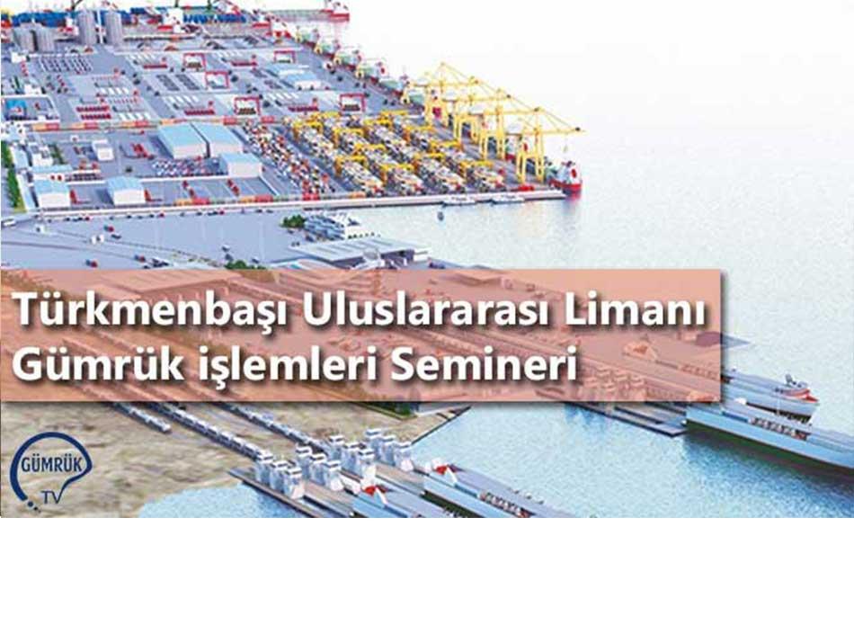 Türkmenbaşı Uluslararası Limanı Gümrük işlemleri Semineri