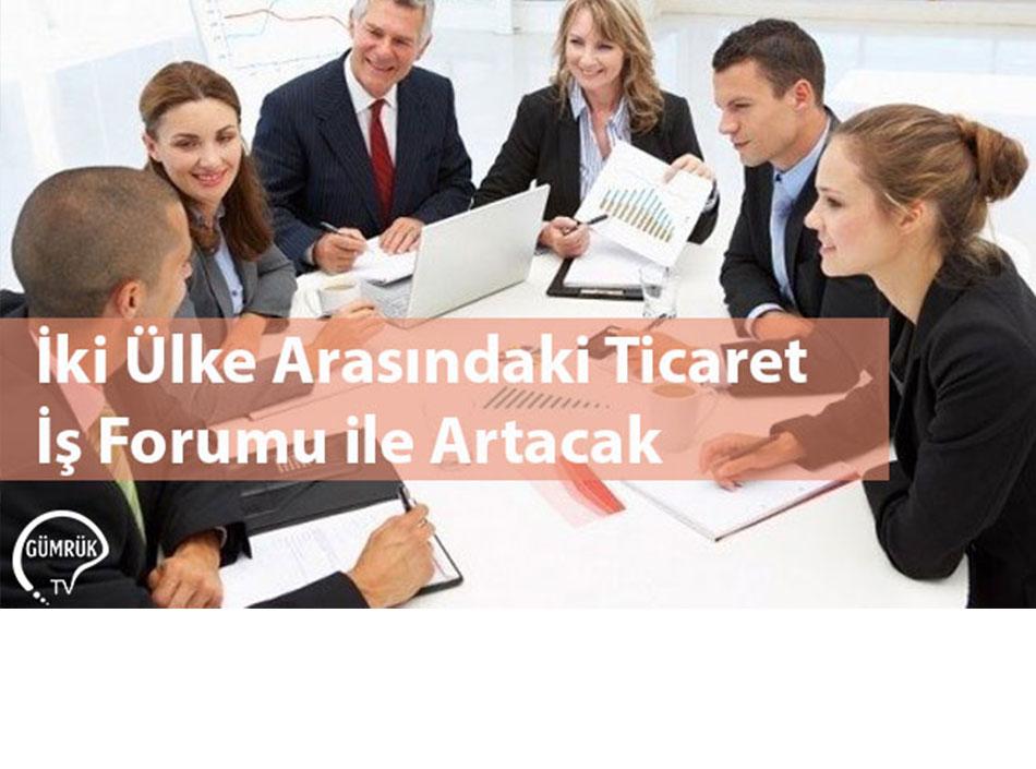İki Ülke Arasındaki Ticaret İş Forumu ile Artacak
