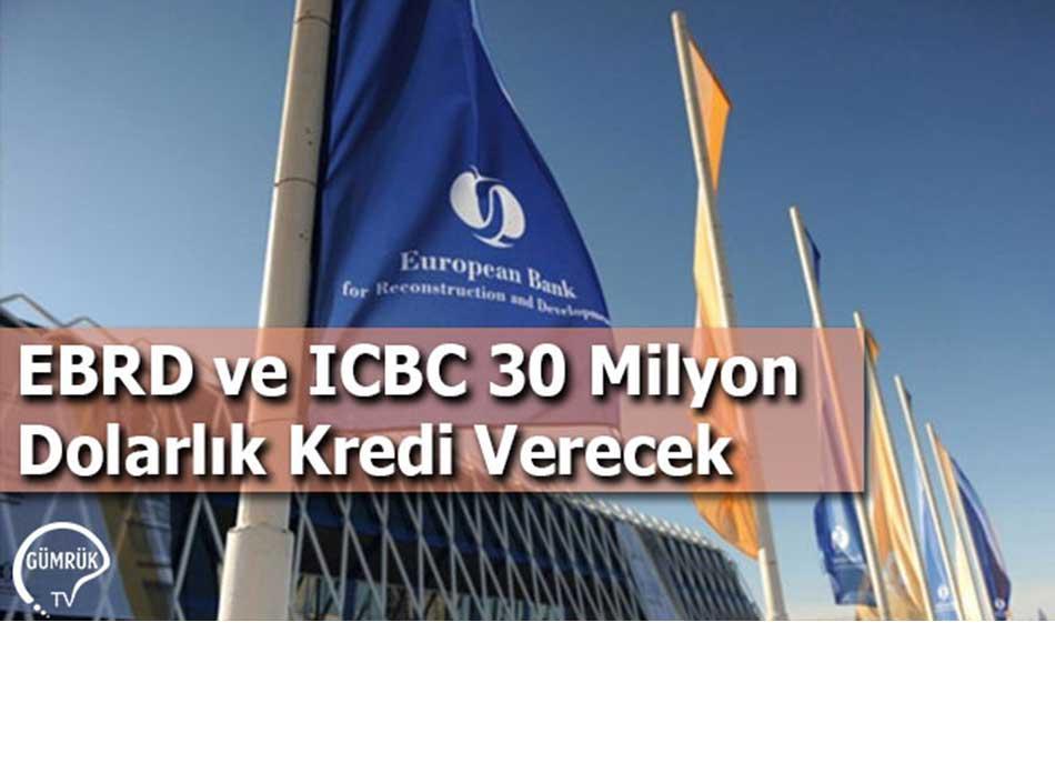 EBRD ve ICBC 30 Milyon Dolarlık Kredi Verecek