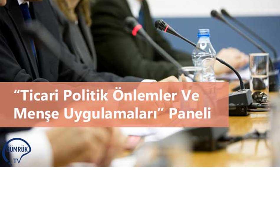 """""""Ticari Politik Önlemler Ve Menşe Uygulamaları"""" Paneli"""