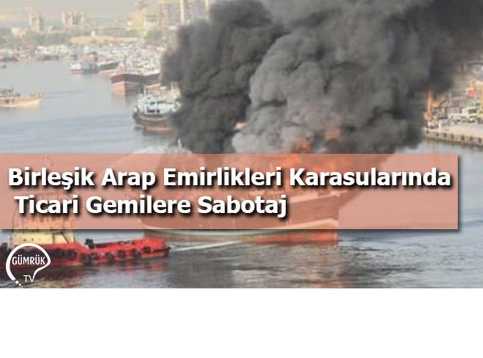 Birleşik Arap Emirlikleri Karasularında Ticari Gemilere Sabotaj