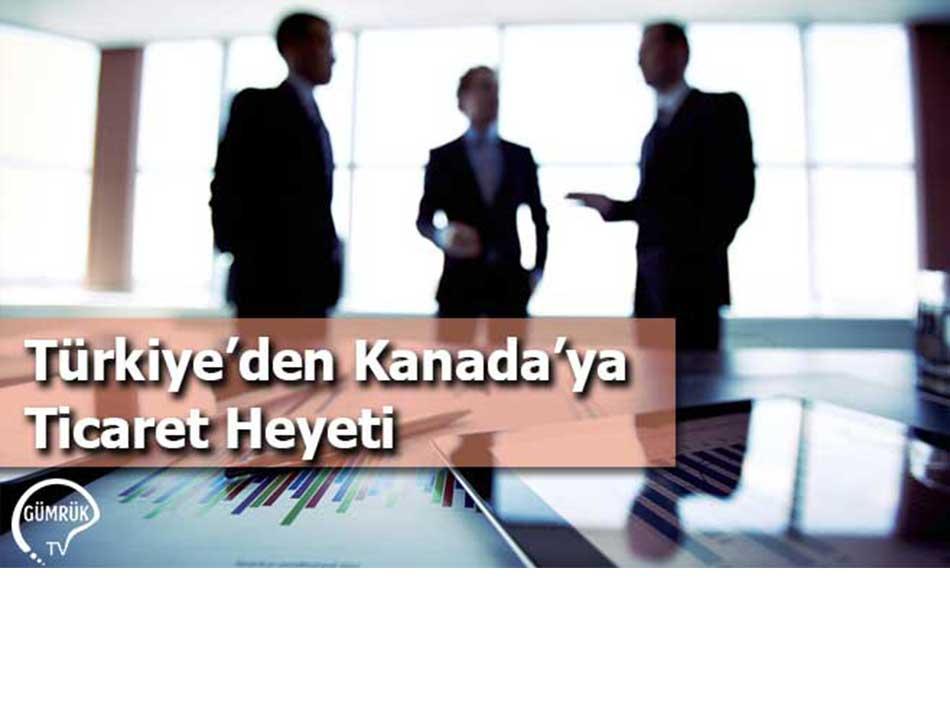 Türkiye'den Kanada'ya Ticaret Heyeti