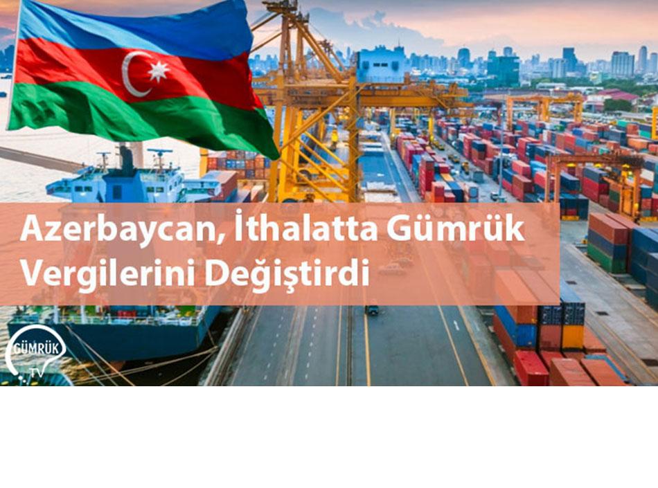 Azerbaycan, İthalatta Gümrük Vergilerini Değiştirdi