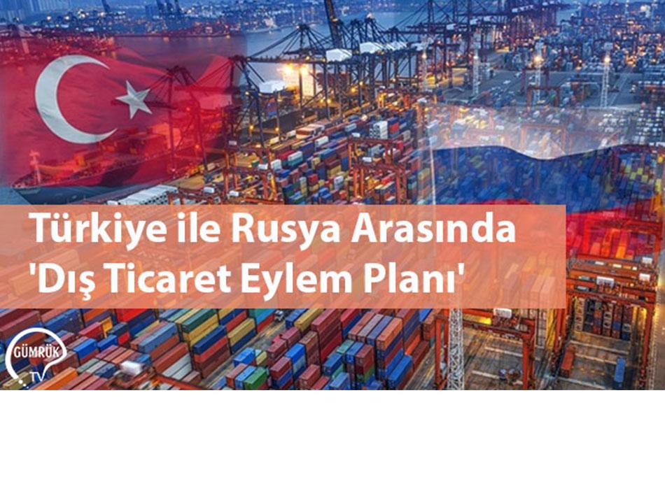 Türkiye ile Rusya Arasında 'Dış Ticaret Eylem Planı'