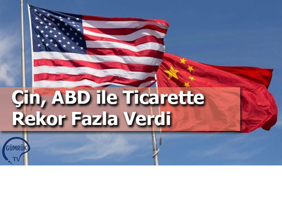 Çin, ABD ile Ticarette Rekor Fazla Verdi