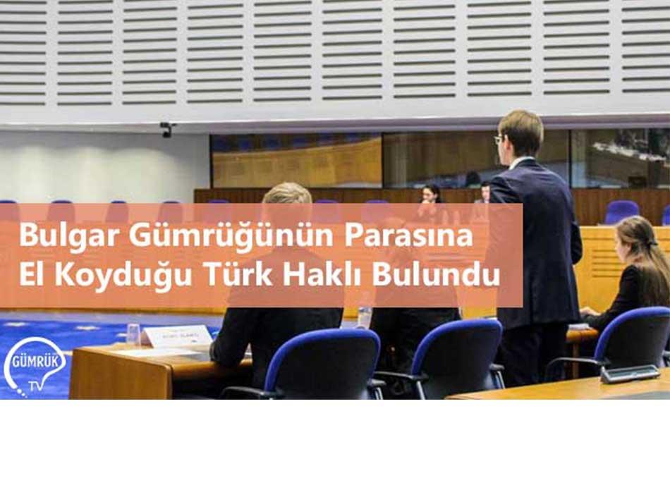 Bulgar Gümrüğünün Parasına El Koyduğu Türk Haklı Bulundu