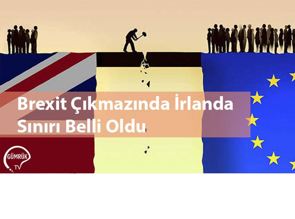 Brexit Çıkmazında İrlanda Sınırı Belli Oldu