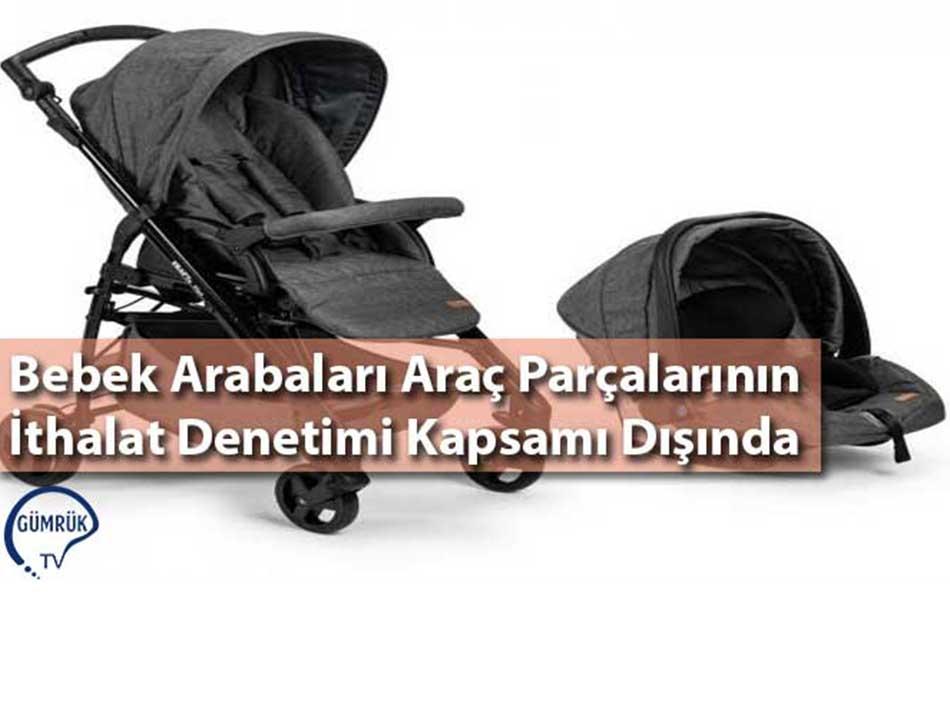 Bebek Arabaları Araç Parçalarının İthalat Denetimi Kapsamı Dışında