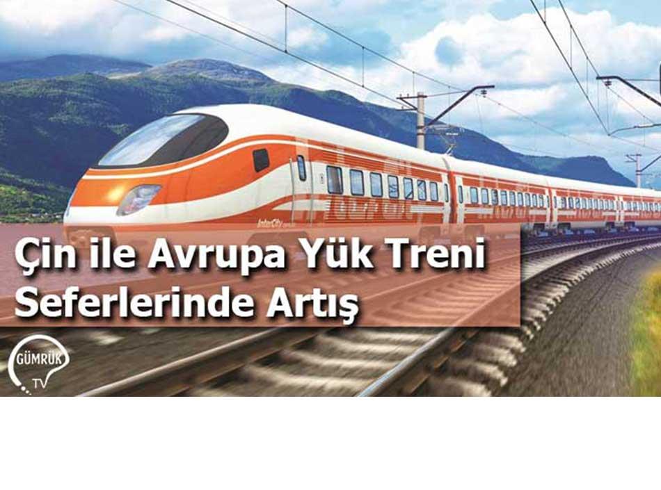 Çin ile Avrupa Yük Treni Seferlerinde Artış