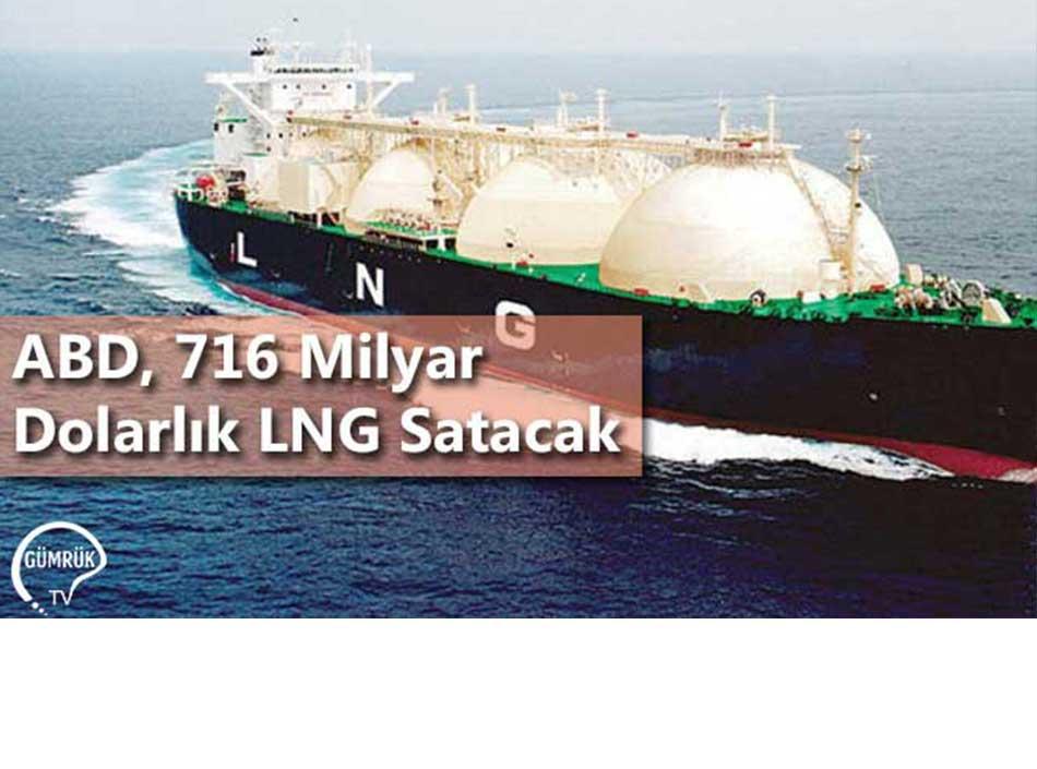 ABD, 716 Milyar Dolarlık LNG Satacak