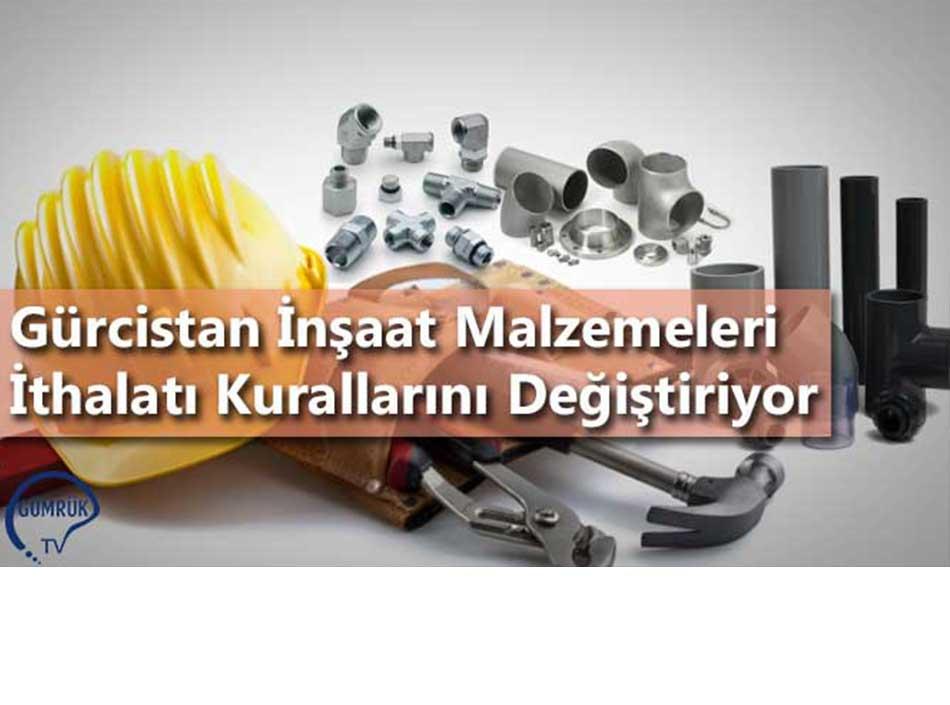 Gürcistan İnşaat Malzemeleri İthalatı Kurallarını Değiştiriyor