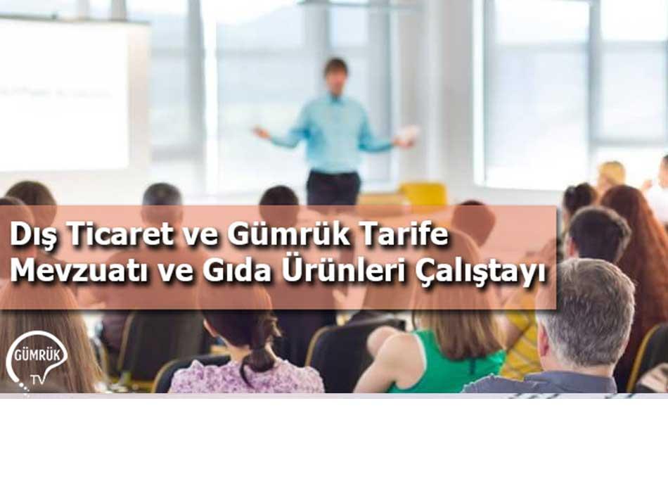 Dış Ticaret ve Gümrük Tarife Mevzuatı ve Gıda Ürünleri Çalıştayı