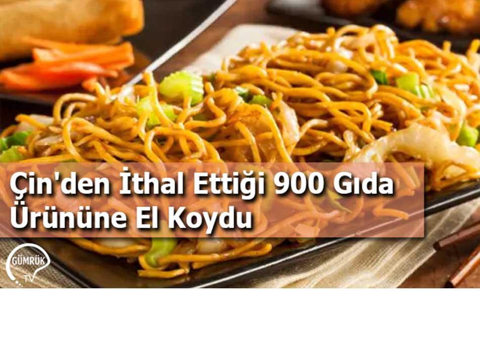 Çin'den İthal Ettiği 900 Gıda Ürününe El Koydu