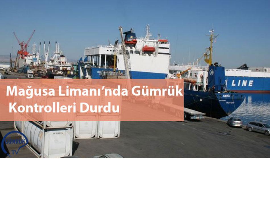 Mağusa Limanı'nda Gümrük Kontrolleri Durdu