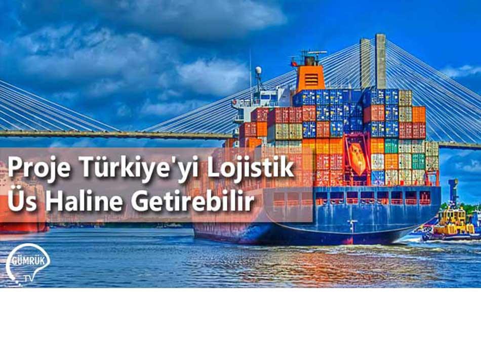 Proje Türkiye'yi Lojistik Üs Haline Getirebilir