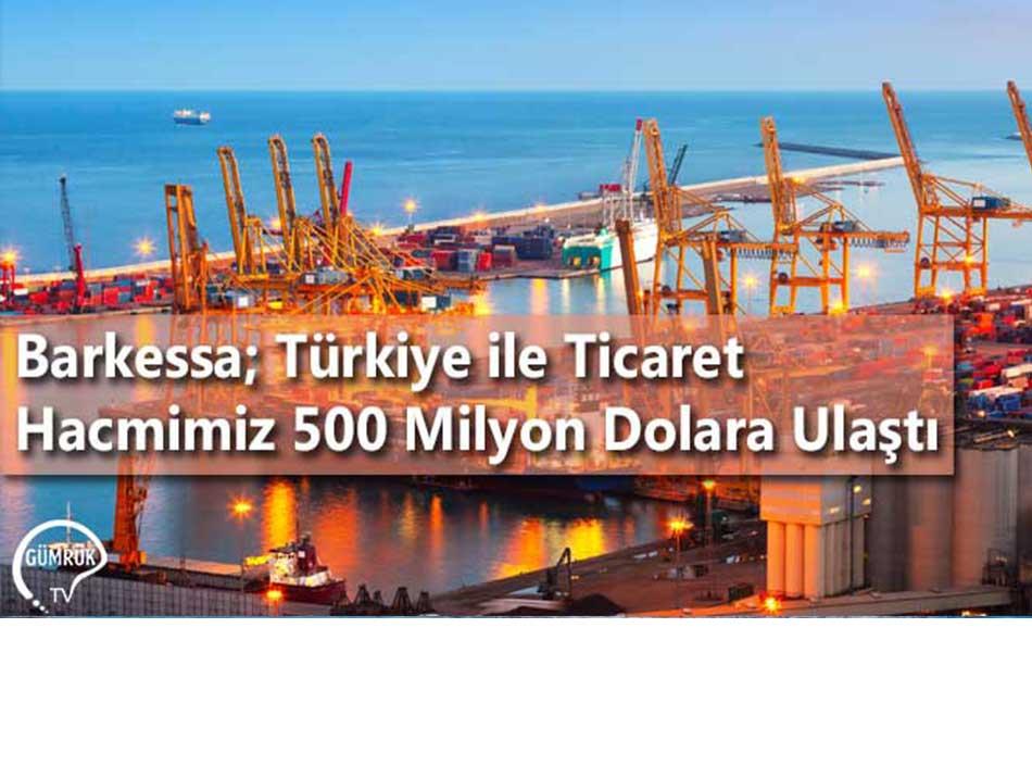 Barkessa; Türkiye ile Ticaret Hacmimiz 500 Milyon Dolara Ulaştı