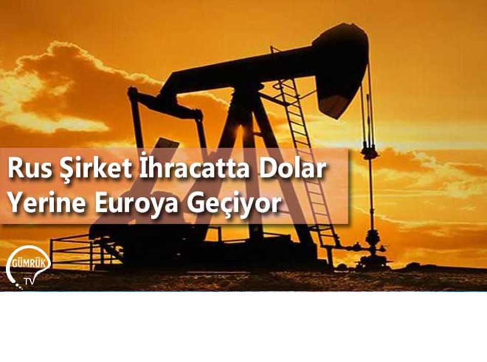 Rus Şirket İhracatta Dolar Yerine Euroya Geçiyor