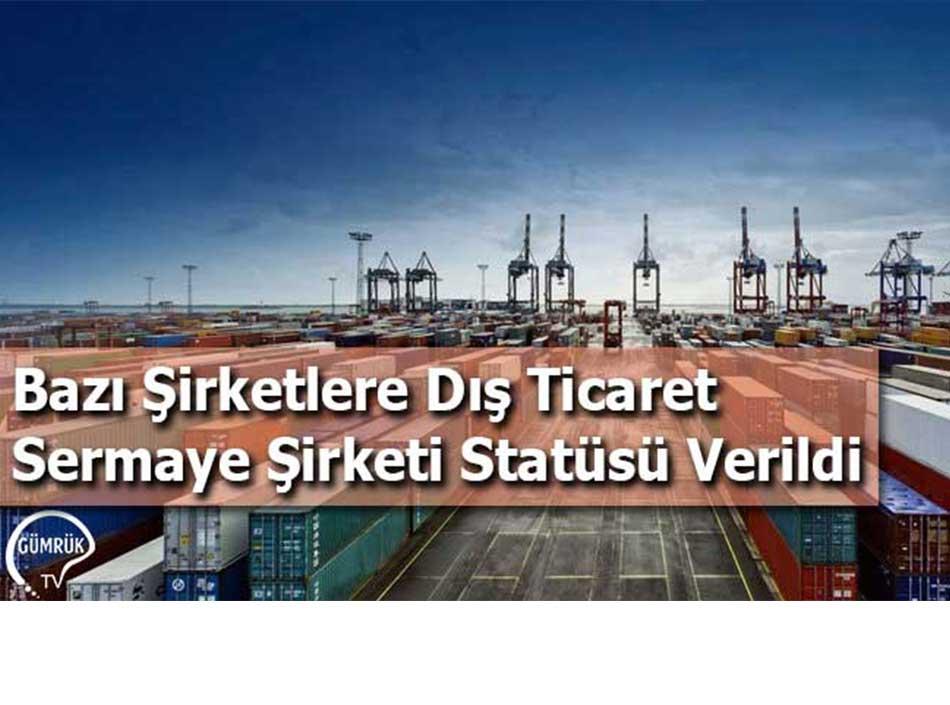Bazı Şirketlere Dış Ticaret Sermaye Şirketi Statüsü Verildi