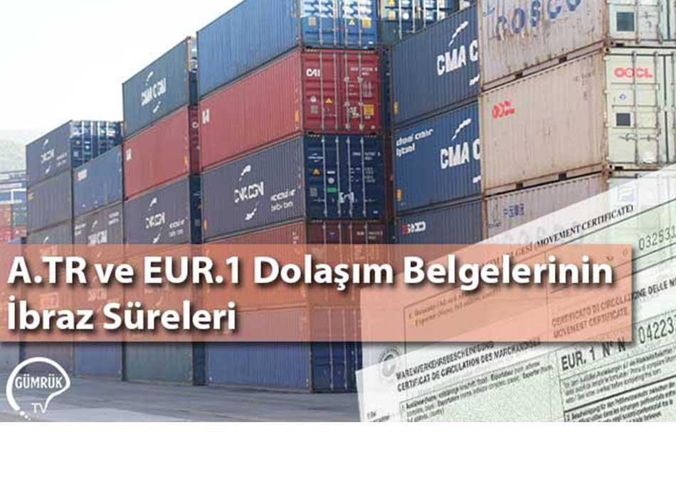 A.TR ve EUR.1 Dolaşım Belgelerinin İbraz Süreleri