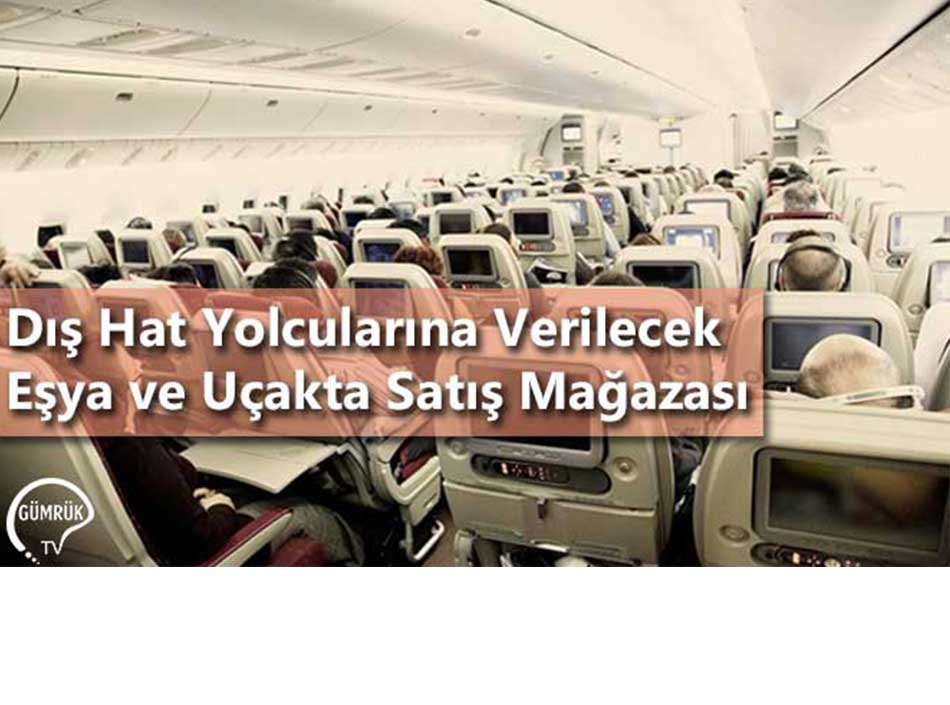 Dış Hat Yolcularına Verilecek  Eşya ve Uçakta Satış Mağazası
