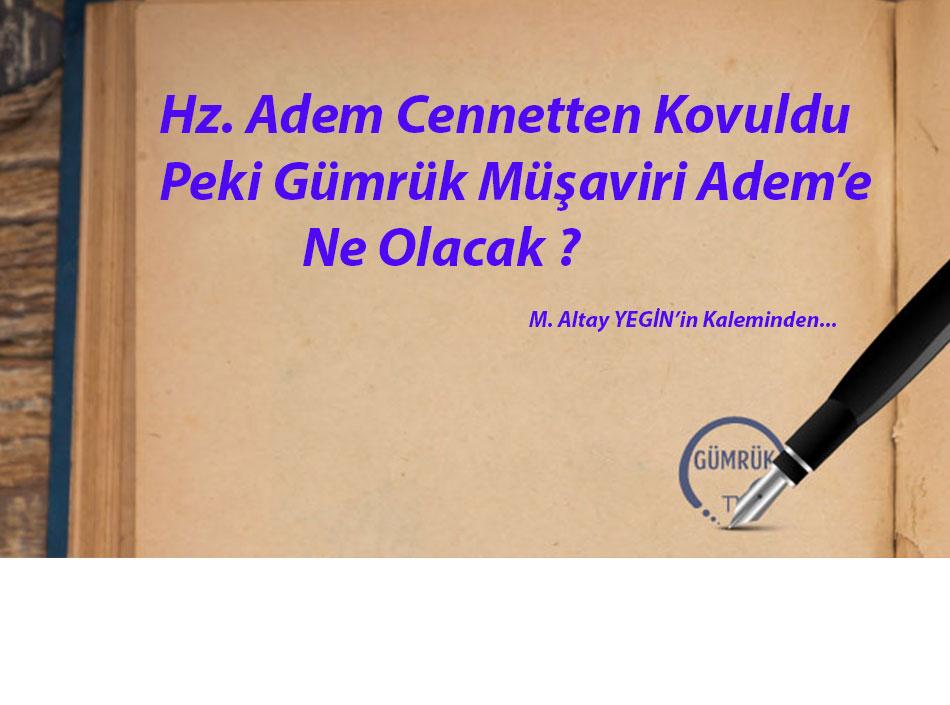 Hz. Adem Cennetten Kovuldu Peki Gümrük Müşaviri Adem'e Ne Olacak ?