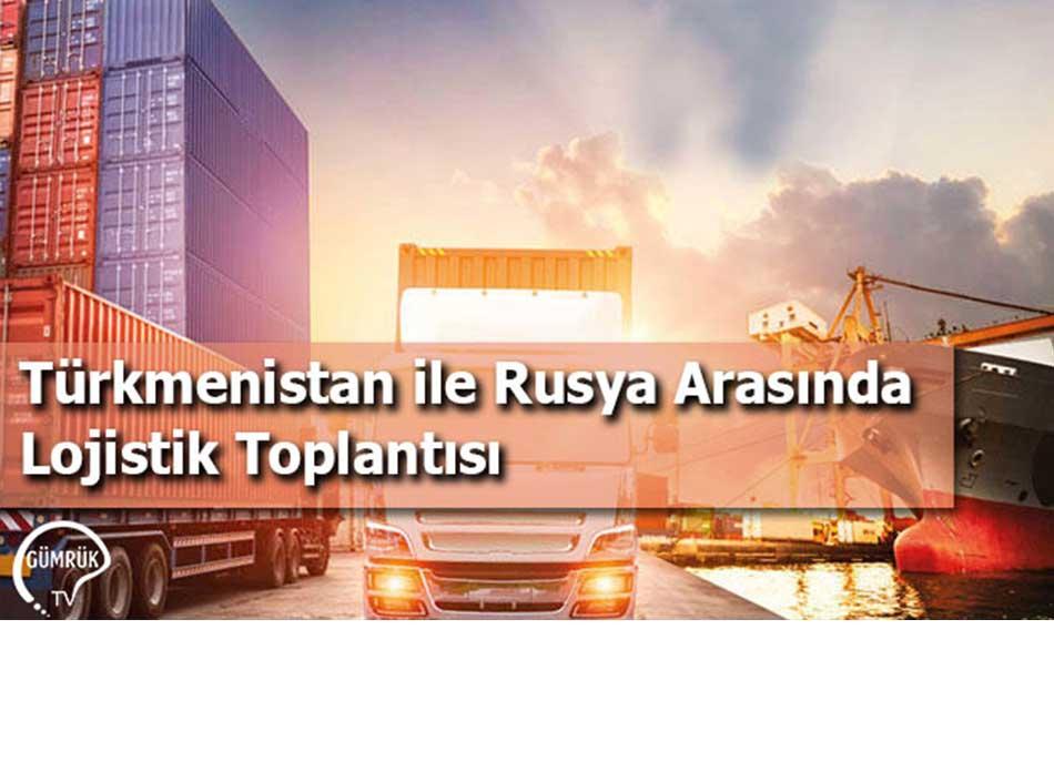 Türkmenistan ile Rusya Arasında Lojistik Toplantısı