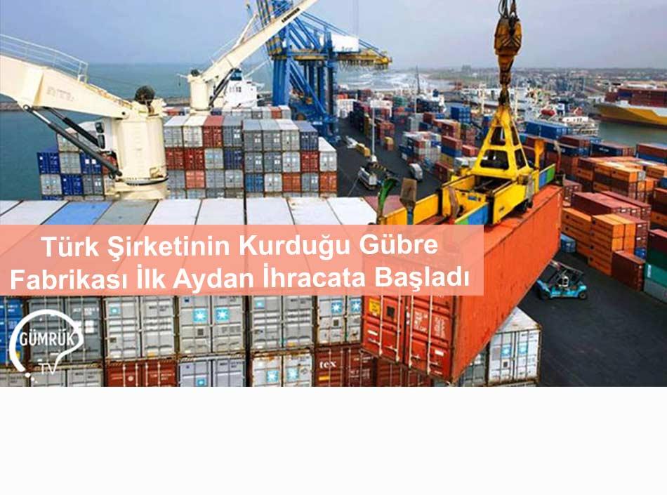 Türk Şirketinin Kurduğu Gübre Fabrikası İlk Aydan İhracata Başladı