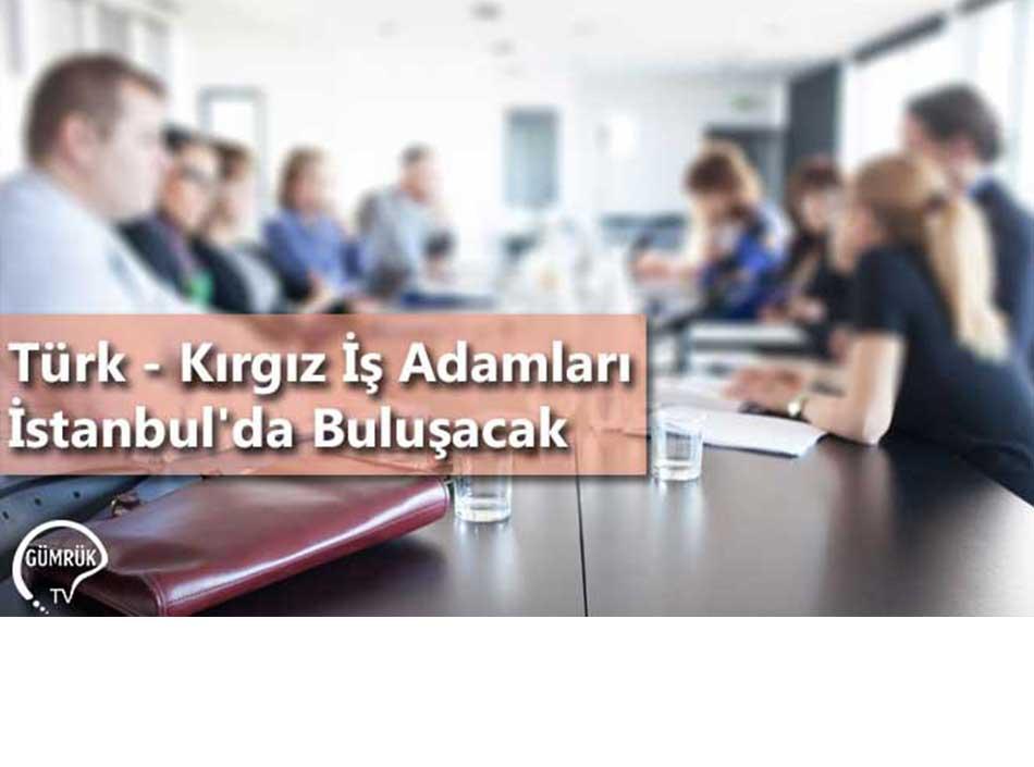 Türk - Kırgız İş Adamları İstanbul'da Buluşacak