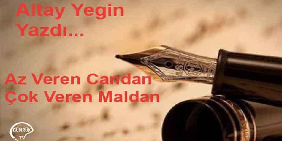 Az Veren Candan, Çok Veren Maldan