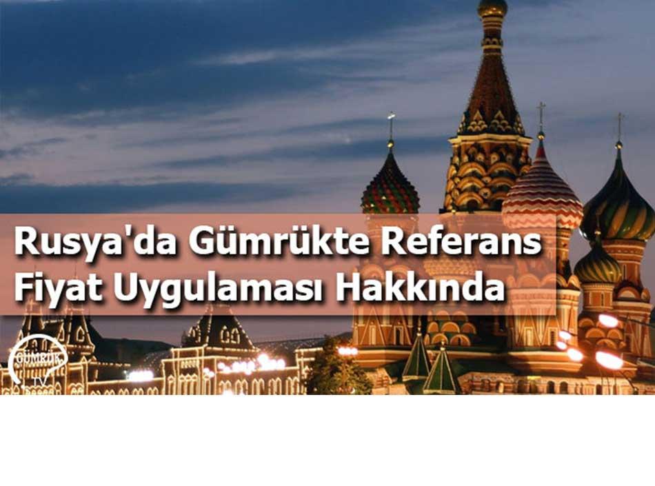 Rusya'da Gümrükte Referans Fiyat Uygulaması Hakkında