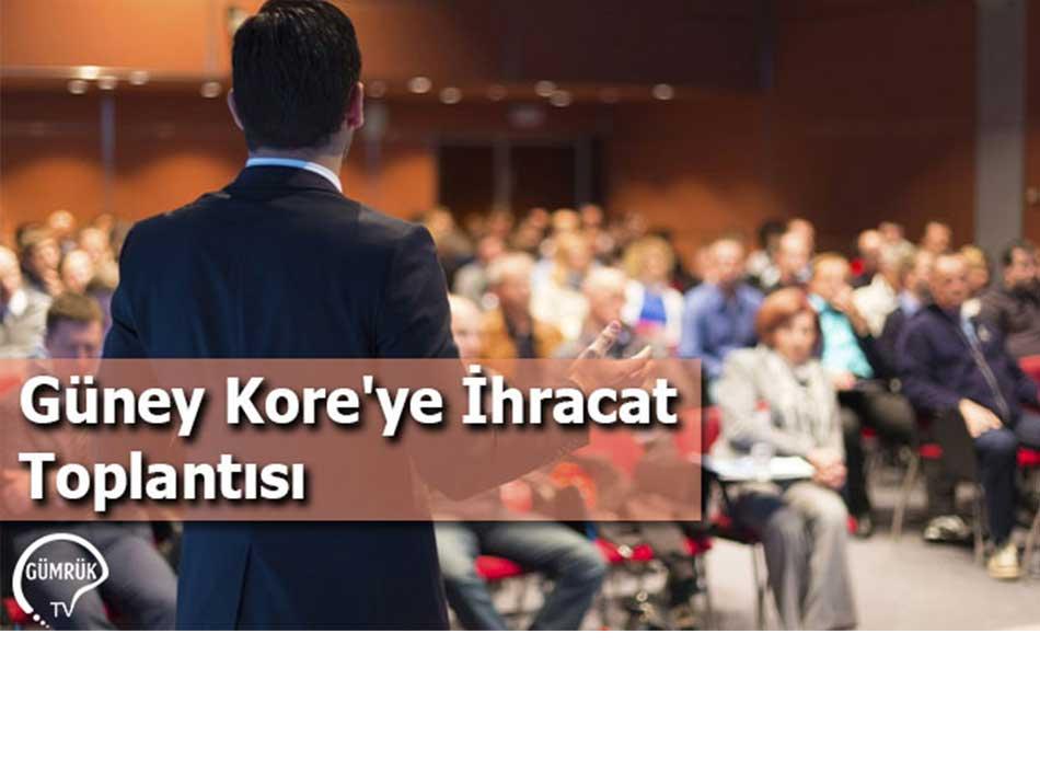 Güney Kore'ye İhracat Toplantısı