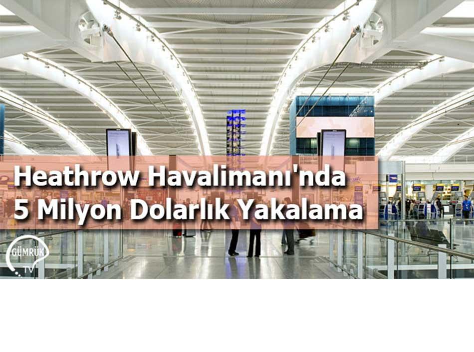 Heathrow Havalimanı'nda 5 Milyon Dolarlık Yakalama