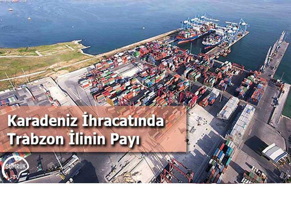Karadeniz İhracatında Trabzon İlinin Payı